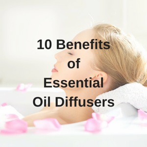 10 Benefits of Essential Oil Diffusers