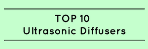 TOP 10 Ultrasonic Diffusers