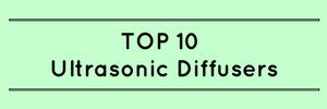 TOP 10 Ultrasonic Diffusers